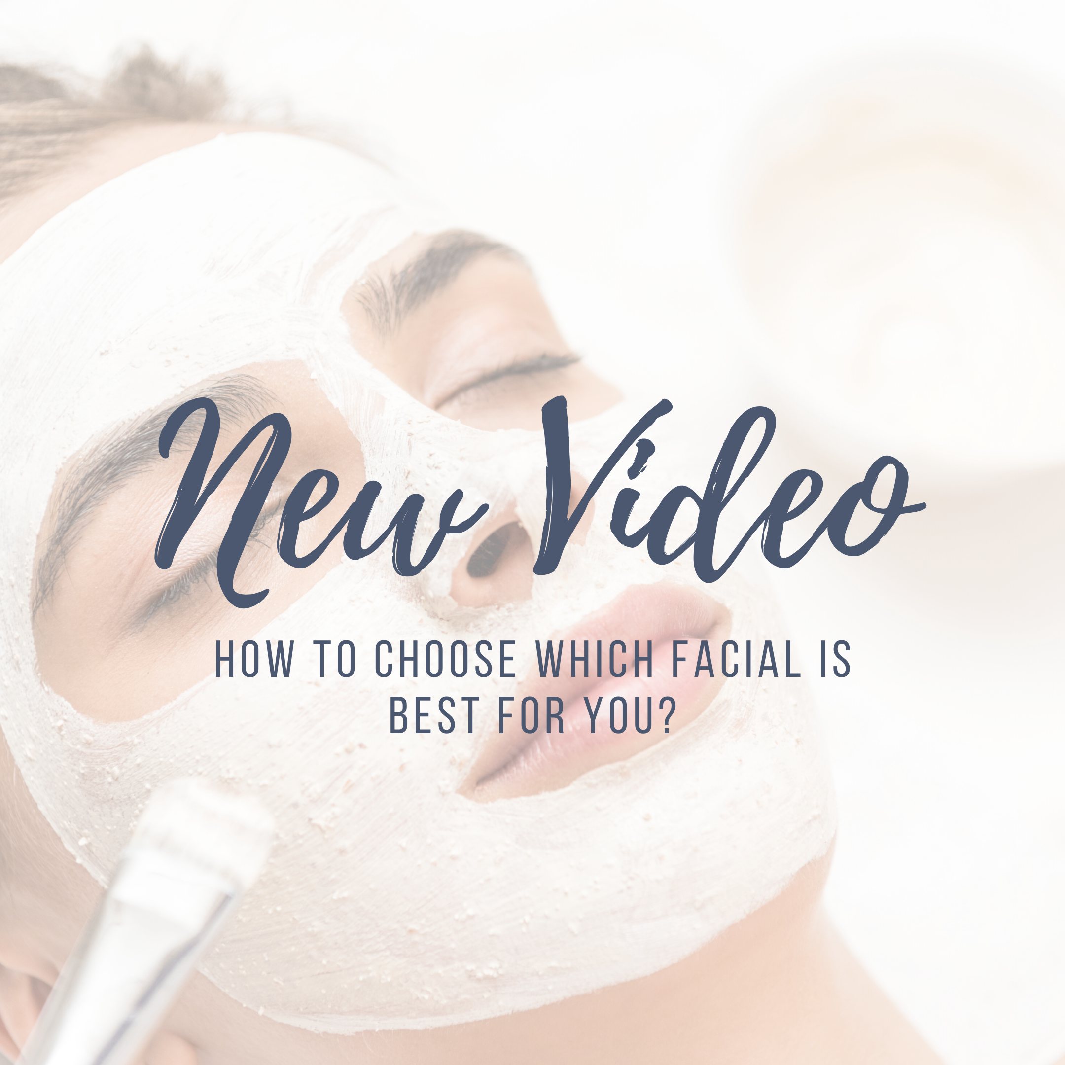 New Video: How to choose which facial is best for you?