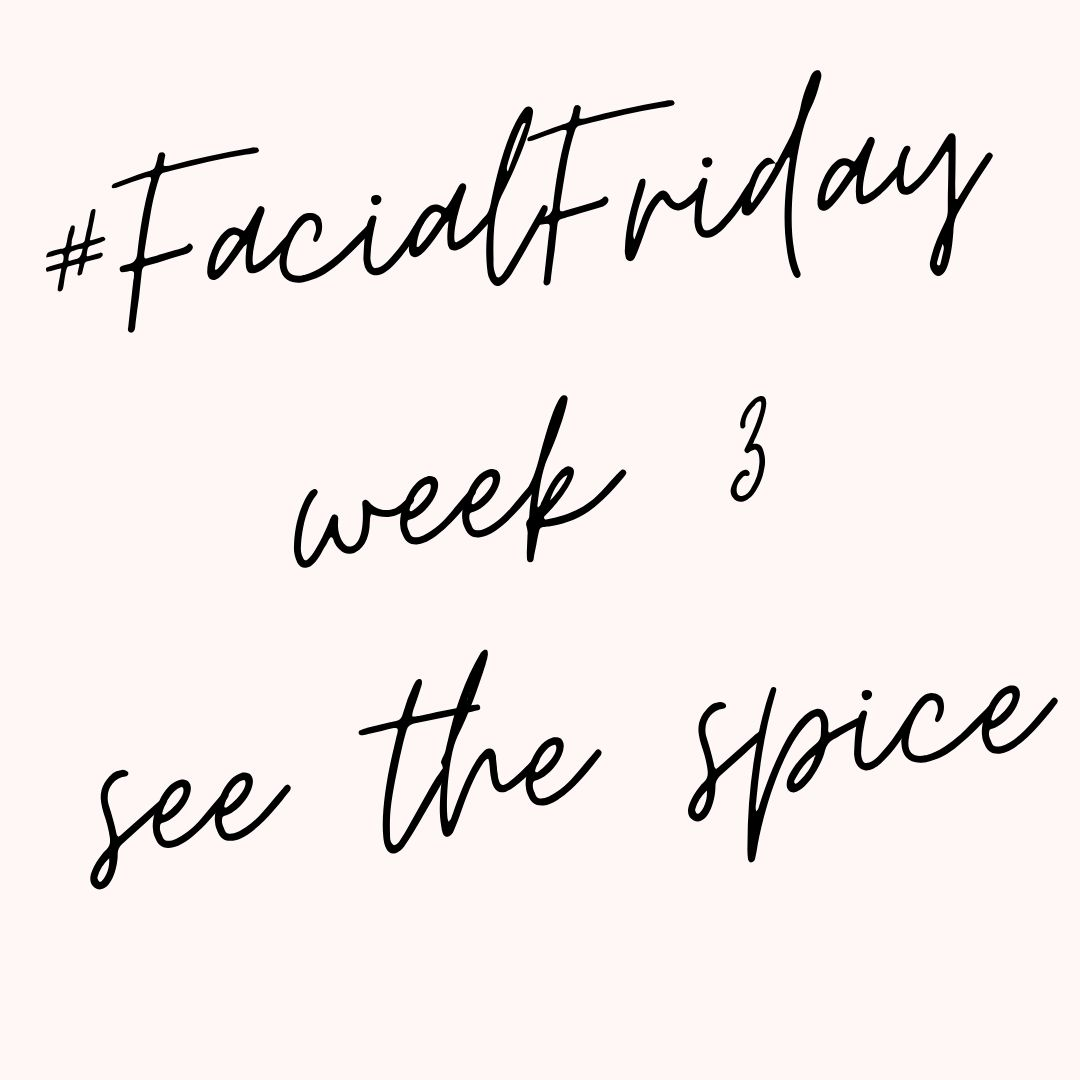#FacialFriday week 3 - see the spice