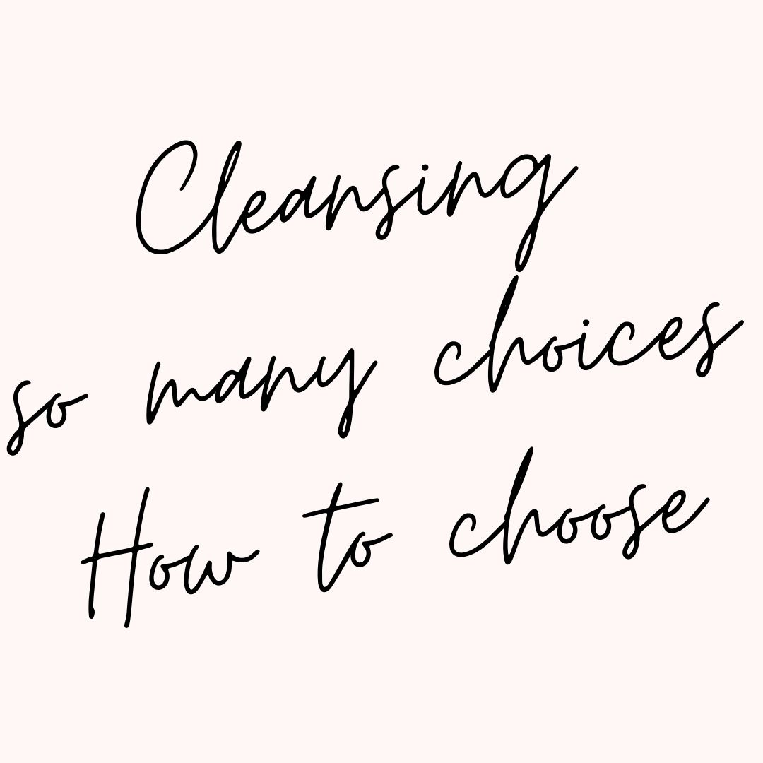 Cleansing: so many choices. How to choose
